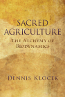 Sacred Agriculture: The Alchemy of Biodynamics Cover Image