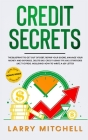 Credit Secrets: The Blueprint to Understand, Raise and Repair Your Score. How to Get Out of Debt, Restore Your Name and Delete Bad Cre Cover Image