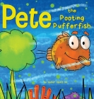Pete the Pooting Pufferfish: A Funny Story About a Fish Who Toots (Farts) Cover Image