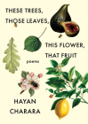 These Trees, Those Leaves, This Flower, That Fruit: Poems: Poems Cover Image