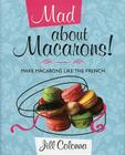 Mad about Macarons!: Make Macarons Like the French Cover Image