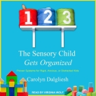The Sensory Child Gets Organized Lib/E: Proven Systems for Rigid, Anxious, or Distracted Kids Cover Image
