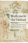 Medicine in the Talmud: Natural and Supernatural Therapies between Magic and Science Cover Image