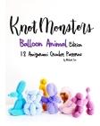 Knotmonsters: Balloon Animal Edition: 12 Amigurumi Crochet Patterns Cover Image
