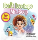 Don't lose hope Mr. Soap: Rhyming story to encourage healthy habits / personal hygiene Cover Image