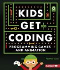 Programming Games and Animation (Kids Get Coding) Cover Image