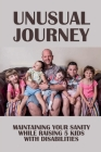 Unusual Journey: Maintaining Your Sanity While Raising 5 Kids With Disabilities: Impact Of Special Needs Child On Family Cover Image
