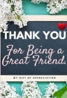Thank You For Being a Great Friend: My Gift Of Appreciation: Full Color Gift Book - Prompted Questions - 6.61 x 9.61 inch Cover Image