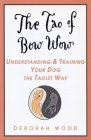 The Tao of Bow Wow: Understanding and Training Your Dog the Taoist Way Cover Image