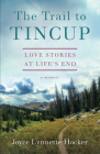 The Trail to Tincup: Love Stories at Life's End Cover Image