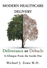 Modern Healthcare Delivery, Deliverance or Debacle: A Glimpse From the Inside Out Cover Image