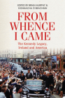 From Whence I Came: The Kennedy Legacy in Ireland and America Cover Image