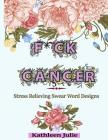 F*ck Cancer: Swear Word Coloring Book: Stress Relieving Chronic Illness Swear Word Designs Cover Image