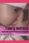 I Am a Mother: Receiving God's Promises to Conceive Cover Image