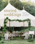 Storied Weddings: Inspiration for a Timeless Celebration That Is Perfectly You Cover Image