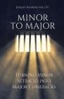 Minor to Major: Turning Minor setbacks into Major comebacks. Cover Image
