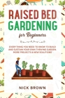 Raised Bed Gardening for Beginners: Everything You Need to Know to Build and Sustain Your Own Thriving Garden. MORE Projects & NEW Solutions Cover Image