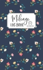 Mileage Log Book: Business Mileage Tracker with 490 Entries, 10 Entries per Page, Gas Mileage Tracker, Floral Cover Image