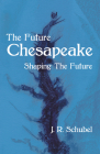 The Future Chesapeake: Shaping the Future Cover Image