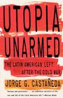 Utopia Unarmed: The Latin American Left After the Cold War Cover Image