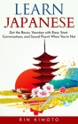 Learn Japanese: Get the Basics, Vacation with Ease, Start Conversations, and Sound Fluent When You're Not Cover Image