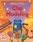 Clay Modeling (Make Your Own Art) Cover Image