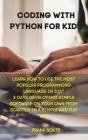 Coding with Python for kids: Learn How to Use the Most Popular Programming Language in Just 3 Days Developing Simple Software on Your Own from Scra Cover Image