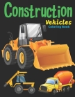Construction vehicles Coloring Book: Easy book for boy's kid's toddler- Imagination learning in school and home Kids helping brain and imagination per Cover Image