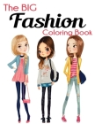 The Big Fashion Coloring Book: Fun and Stylish Fashion and Beauty Coloring Book for Women and Girls Cover Image