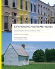 Experiencing American Houses: Understanding How Domestic Architecture Works Cover Image