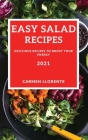 Easy Salad Recipes 2021: Delicious Recipes to Boost Your Energy Cover Image