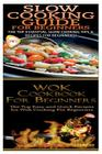 Slow Cooking Guide for Beginners & Wok Cookbook for Beginners Cover Image