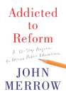 Addicted to Reform: A 12-Step Program to Rescue Public Education Cover Image