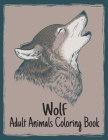 Wolf Adult Animals Coloring Book: 50 One Sided Wolf Designs Stress Relieving Adult Coloring Book Wolf for Relaxation and Stress Relief 100 Page Colori Cover Image