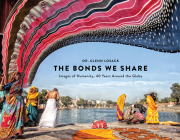 The Bonds We Share: Images of Humanity, 40 Years Around the Globe Cover Image