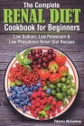 The Complete Renal Diet Cookbook for Beginners: Low Sodium, Low Potassium & Low Phosphorus Renal Diet Recipes. Cover Image