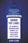 Honor Thy Label: Dr. Bronner's Unconventional Journey to a Clean, Green, and Ethical Supply Chain Cover Image