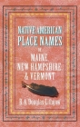 Native American Place Names of Maine, New Hampshire, & Vermont Cover Image