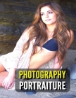 Photography Portraiture - Album Artistic Images - Stock Photos - Art Of Professional And Natural Portraits - Full Color HD: 100 Women - Prints And Ima Cover Image