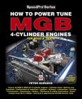 How to Power Tune MGB 4-Cylinder Engines: New Updated & Expanded Edition (SpeedPro Series) Cover Image