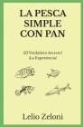 La Pesca Simple con Pan: ¿El Verdadero Secreto? ¡La Experiencia! Cover Image