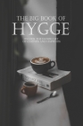 The Big Book Of Hygge: Unlock The Danish Art Of Coziness And Happiness: Danish Hygge Book Cover Image