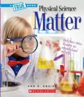 Matter (A True Book: Physical Science) (Library Edition) Cover Image