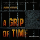 A Grip of Time Lib/E: When Prison Is Your Life Cover Image
