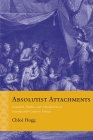 Absolutist Attachments: Emotion, Media, and Absolutism in Seventeenth-Century France (Rethinking the Early Modern) Cover Image