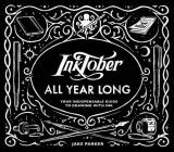 Inktober All Year Long: Your Indispensable Guide to Drawing with Ink Cover Image