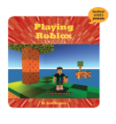 Playing Roblox (21st Century Skills Innovation Library: Unofficial Guides Ju) Cover Image