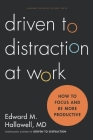 Driven to Distraction at Work: How to Focus and Be More Productive Cover Image