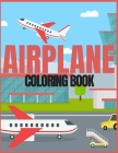 airplane: Coloring Book for Kids and Adults with Fun, Easy, and Relaxing (Coloring Books for Adults and Kids 2-4 4-8 8-12+) High Cover Image