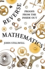 Reverse Mathematics: Proofs from the Inside Out Cover Image